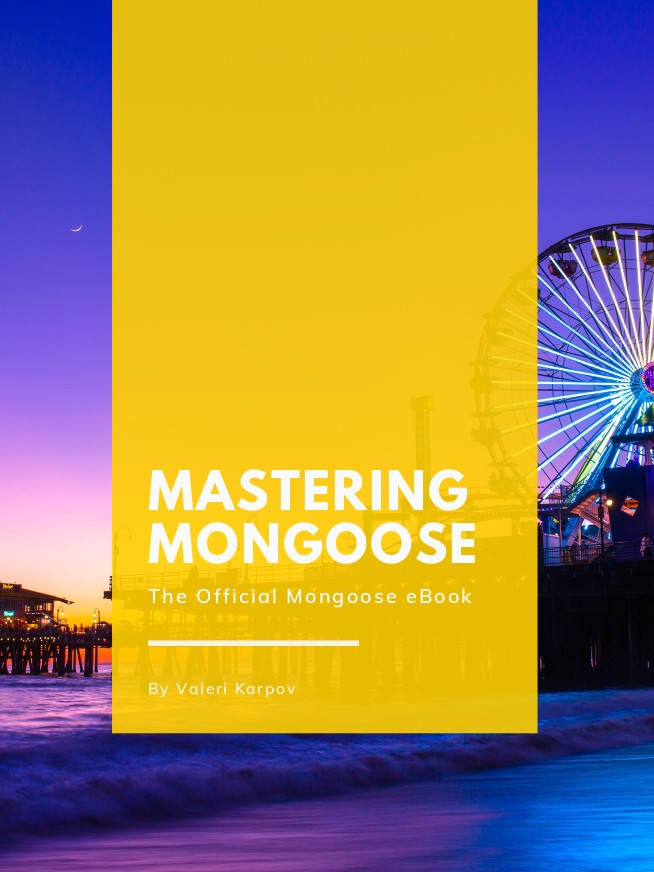 Mastering Mongoose: The Official Mongoose eBook